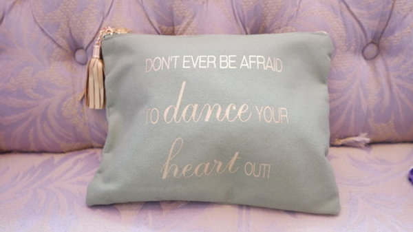 DON'T EVER BE AFRAID TO DANCE YOUR HEART OUT COSMETICS BAG