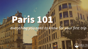 Paris 101 - Everything you need to know for your first trip