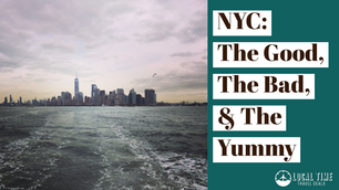 NYC: The Good, The Bad, and the Yummy