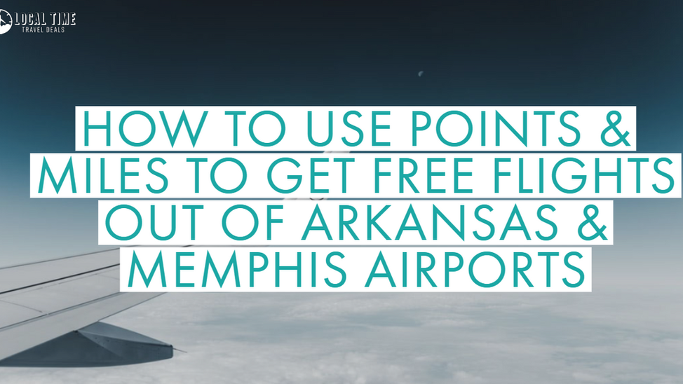 How to Use Points and Miles to Get Free Flights out of Arkansas & Memphis Airports