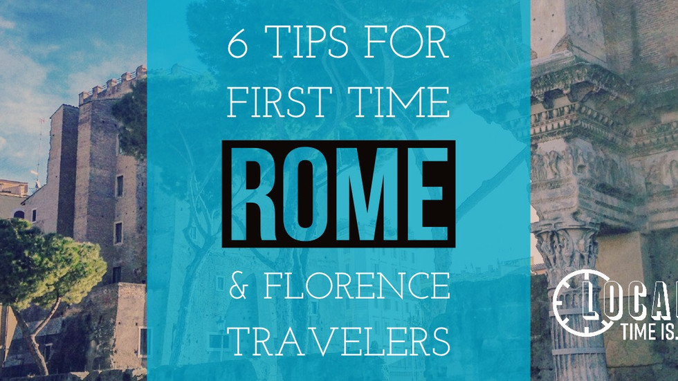 6 Tips for First Time Rome and Florence Travelers