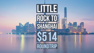 Little Rock to Shanghai $514 Roundtrip