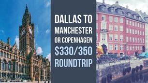 Dallas to Copenhagen ($350) or Manchester ($330) roundtrip