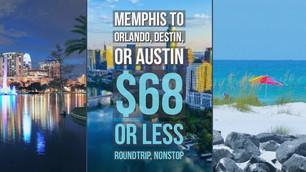 MEMPHIS TO DESTIN, ORLANDO, & AUSTIN $68 ROUND TRIP, NONSTOP