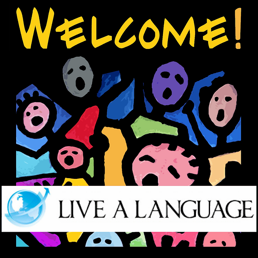 WELCOME! for Live A Language   3:15PM (1)