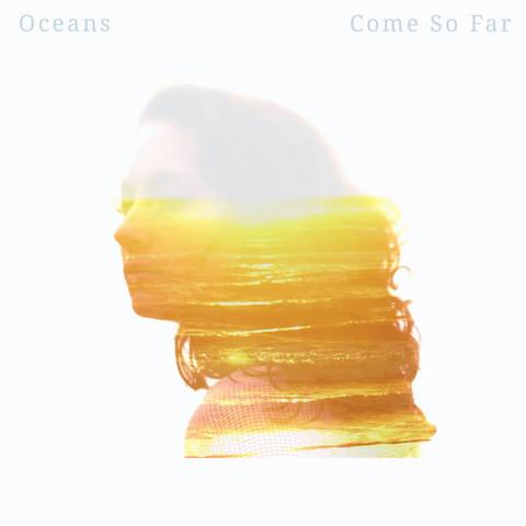 Oceans - Come So Far