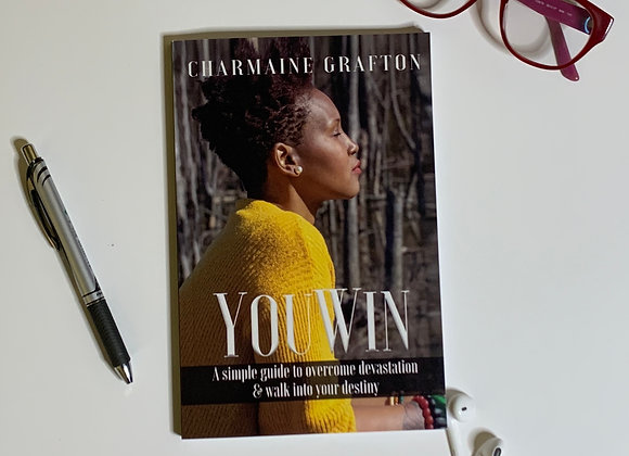 You Win: A Simple Guide to Overcome Devastation & Walk into Your Destiny