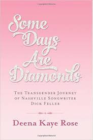 Some Days Are Diamonds: The Transgender Journey of Nashville Songwriter Dick Feller by Deena Kaye Ro