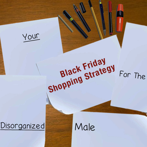 Your Black Friday Shopping Strategy (For The Disorganized Male)