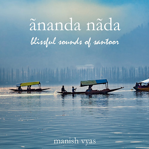 Ānanda Nāda, Blissful Sounds of Santoor