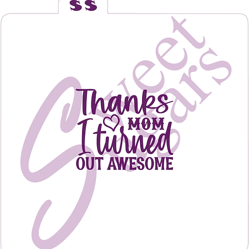 Thanks Mom I Turned Out Awesome Silkscreen Stencil