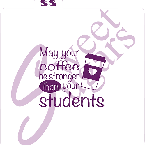 May your coffee be stronger than your students Silkscreen Stencil