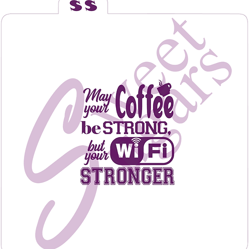 May your coffee be strong but your wifi stronger Silkscreen Stencil