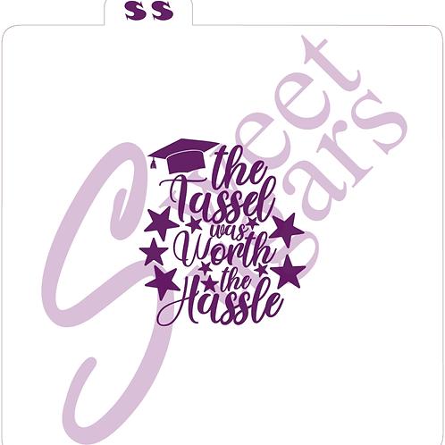 The Tassel Was Worth The Hassel Graduation Silkscreen Stencil