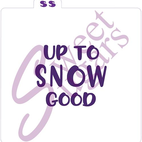 Up to Snow Good Silkscreen Stencil