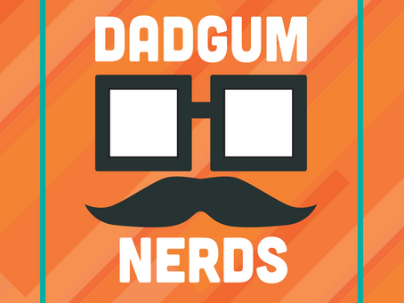 What is Dadgum Nerds? The Place for Family First Fanboy Fun!