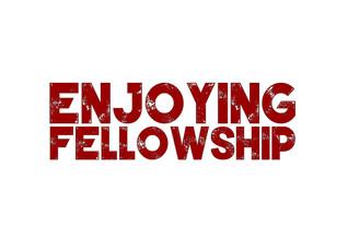 Enjoying Fellowship