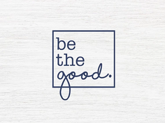 Be the Good - Part 4