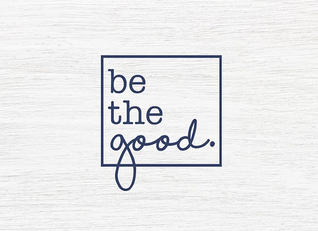 Be the Good - Part 2