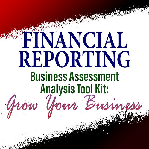 Financial Reporting: Business Assessment Analysis Tool Kit To Grow Your Business