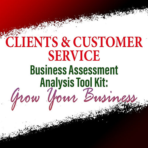 Clients & Customer Services: Business Assessment Analysis Tool Kit To Grow Your
