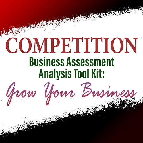 Competition: Business Assessment Analysis Tool Kit To Grow Your Business