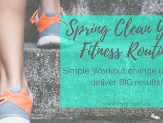 Spring Clean your Fitness Routine: Simple Workout change ups that deliver BIG results