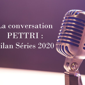 LA CONVERSATION PETTRI : BILAN SÉRIES 2020