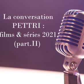 LA CONVERSATION PETTRI : FILMS & SÉRIES 2021 (PART.II)