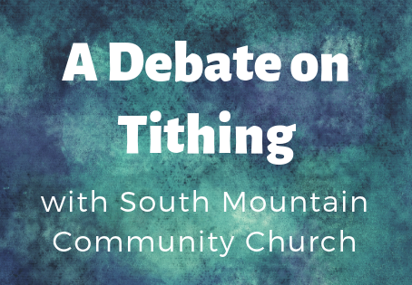 A Debate On Tithing With South Mountain Community Church