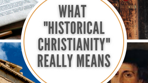 """What """"Historical Christianity"""" Really Means"""