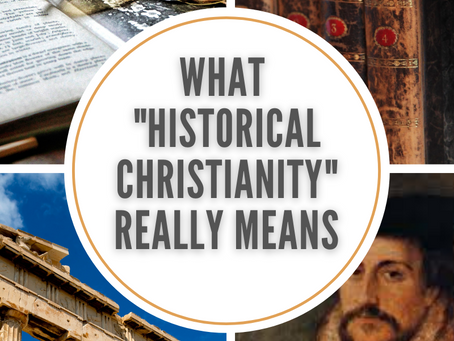 "What ""Historical Christianity"" Really Means"