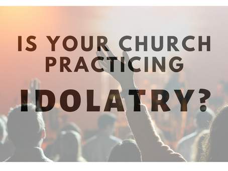 6 Ways Your Church Could Be Practicing Idolatry