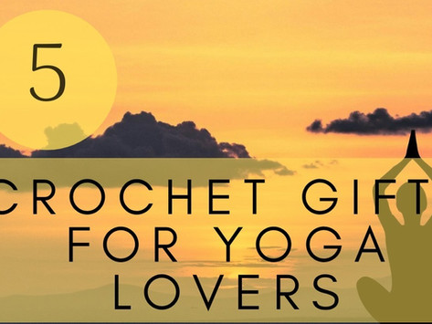 5 Crocheted Gifts for Yoga Lovers (all free patterns!)