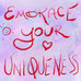 Embrace your uniqueness!