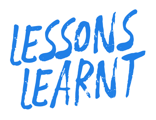 Lessons Learnt: Part 1
