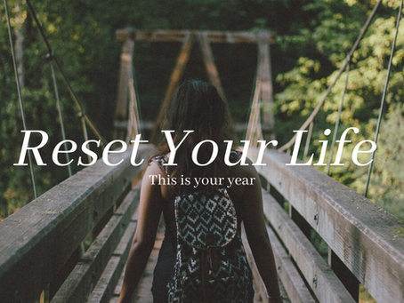 RESET FOR A NEW LIFE, NOT JUST A NEW YEAR