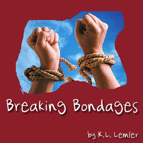 Breaking free of bondages