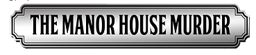 Manor House After Dark Murder Mystery Show Title
