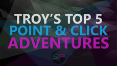 Troy's Top 5 Point & Click Adventures