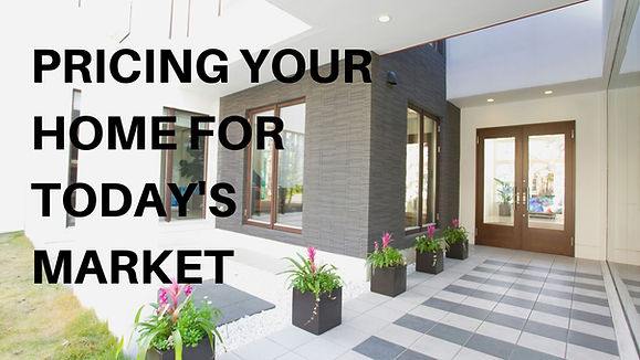 PRICING YOUR HOME FOR TODAY'S MARKET.jpg