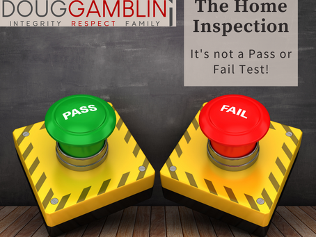 Home Inspections: It's Not a Pass or Fail Exam!