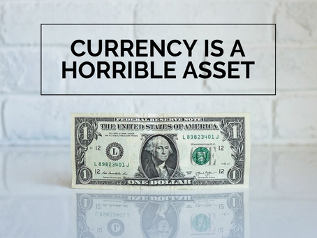 Currency Is a Horrible Asset