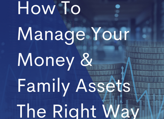 How To Manage Your Money & Family Assets The Right Way.