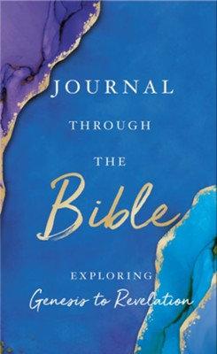 Journal Through the Bible: Exploring Genesis Through Revelation