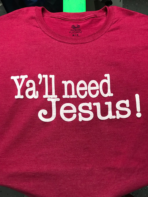 Ya'll Need Jesus!