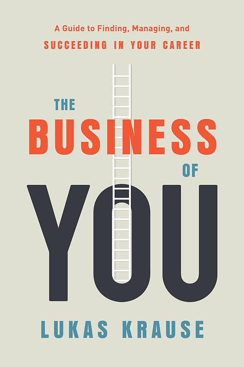 The Business of You: A Guide to Finding, Managing, and Suceeding in Your Career