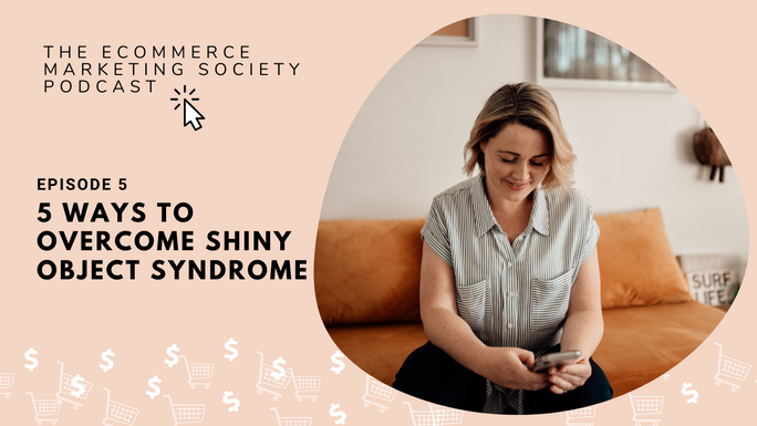 5 ways to overcome 'Shiny Object Syndrome' and stay focused | Episode 5