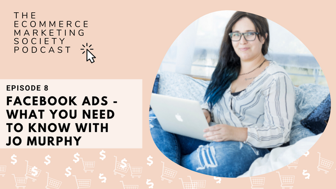 Facebook ads for eComm Q&A with Jo Murphy | Episode 8