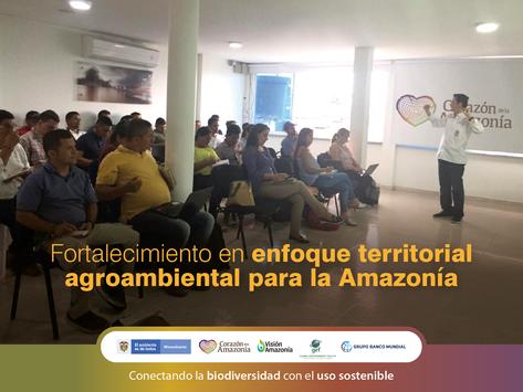 Fortalecimiento en enfoque territorial agroambiental para la Amazonía